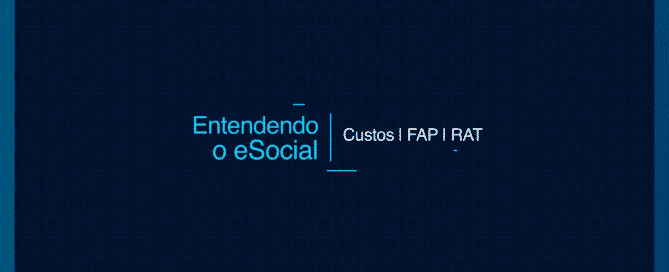 Entendendo o eSocial | Custos | FAP | RAT